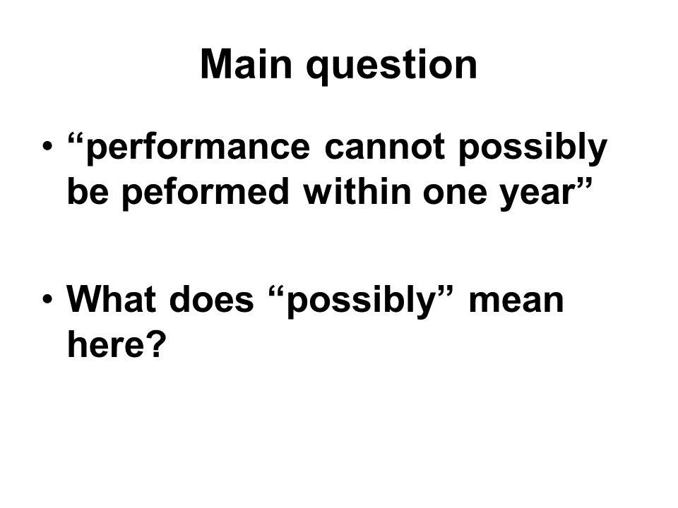 """performance cannot possibly be peformed within one year"" What does ""possibly"" mean here?"