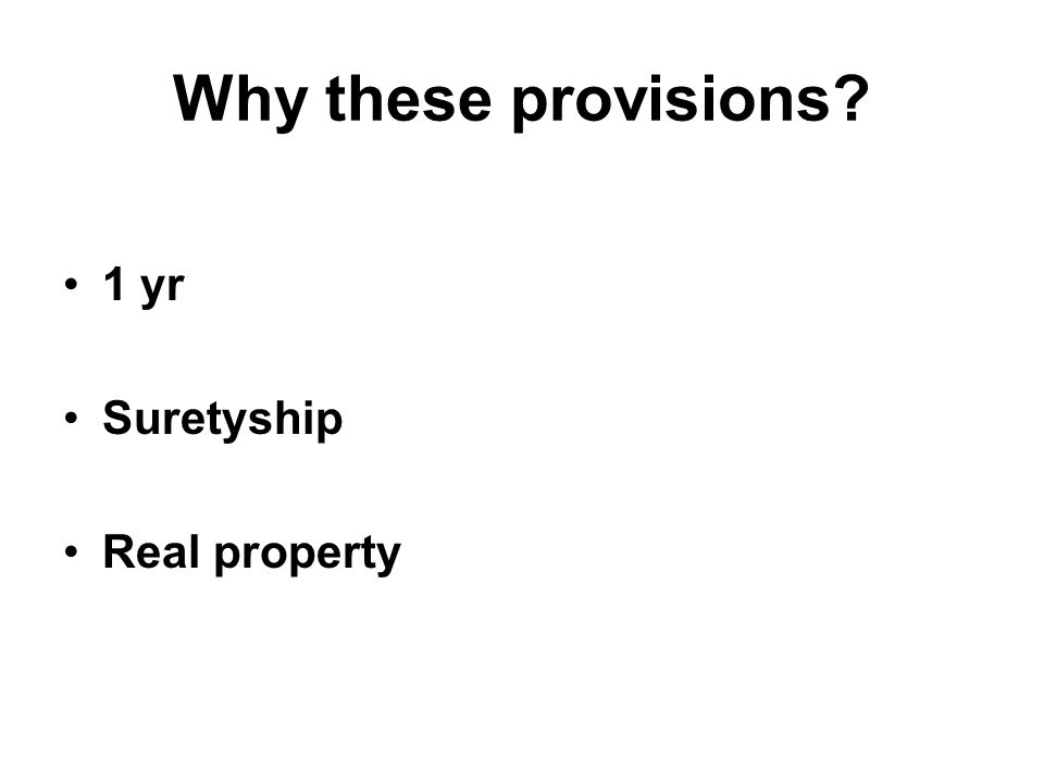 Why these provisions? 1 yr Suretyship Real property