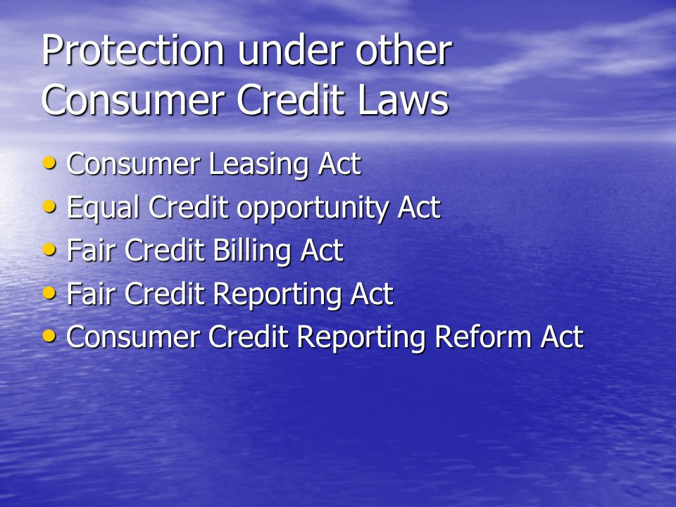 Protection under other Consumer Credit Laws Consumer Leasing Act Consumer Leasing Act Equal Credit opportunity Act Equal Credit opportunity Act Fair C