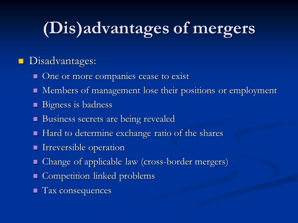 (Dis)advantages of mergers Disadvantages: Disadvantages: One or more companies cease to exist One or more companies cease to exist Members of manageme