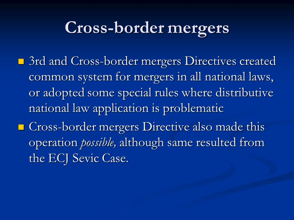 Cross-border mergers 3rd and Cross-border mergers Directives created common system for mergers in all national laws, or adopted some special rules whe