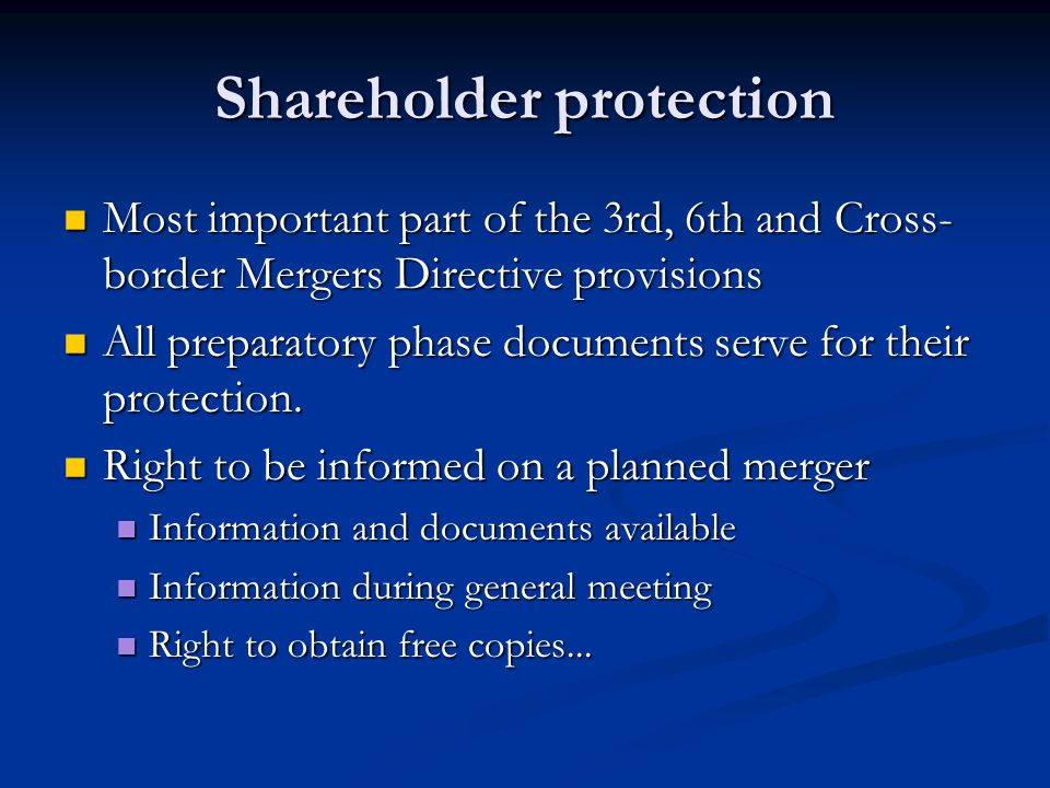 Shareholder protection Most important part of the 3rd, 6th and Cross- border Mergers Directive provisions Most important part of the 3rd, 6th and Cros