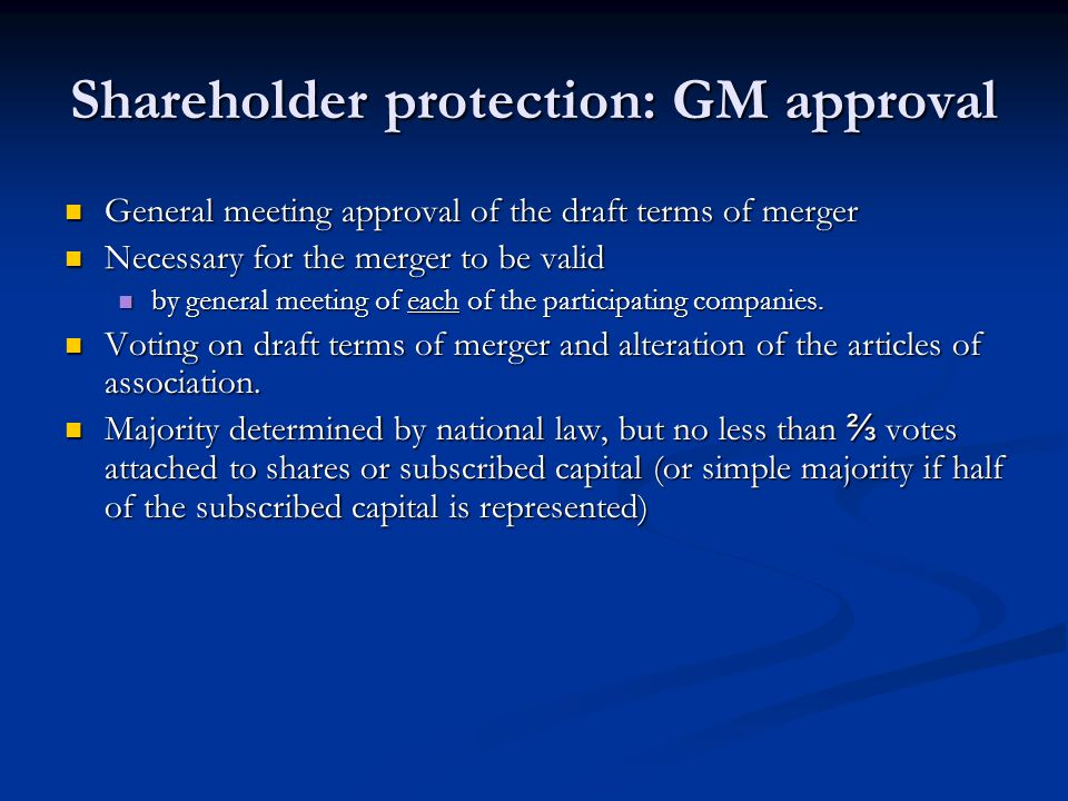 Shareholder protection: GM approval General meeting approval of the draft terms of merger General meeting approval of the draft terms of merger Necess