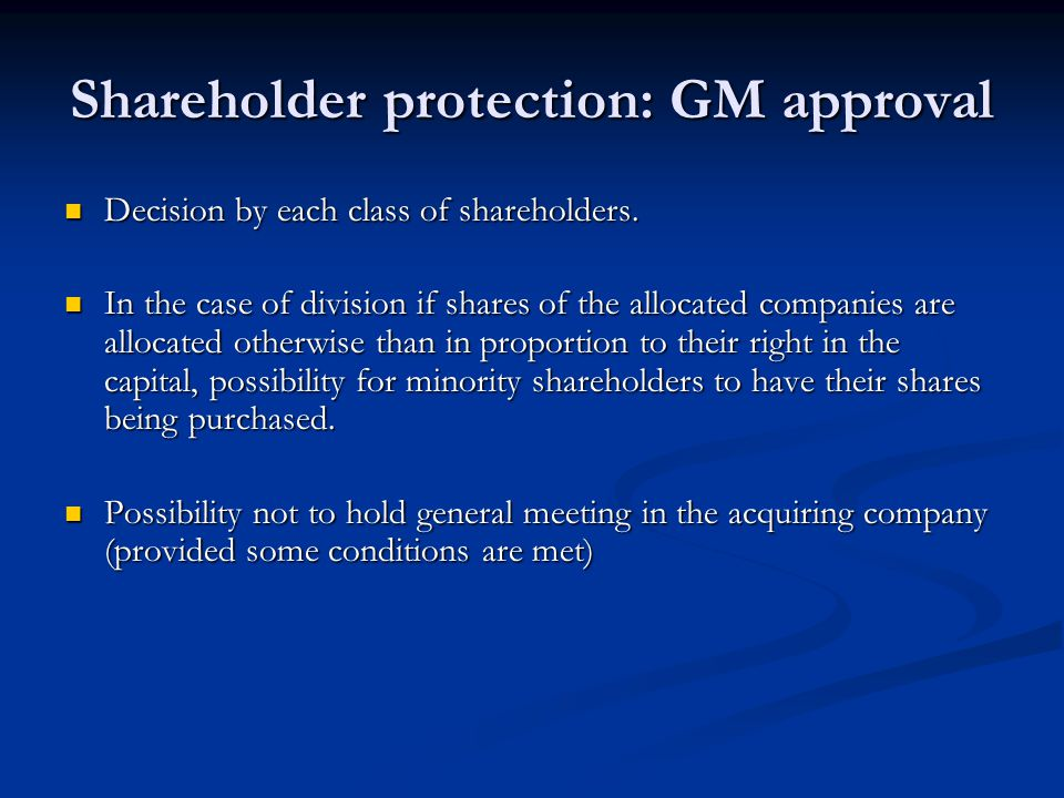 Shareholder protection: GM approval Decision by each class of shareholders. Decision by each class of shareholders. In the case of division if shares