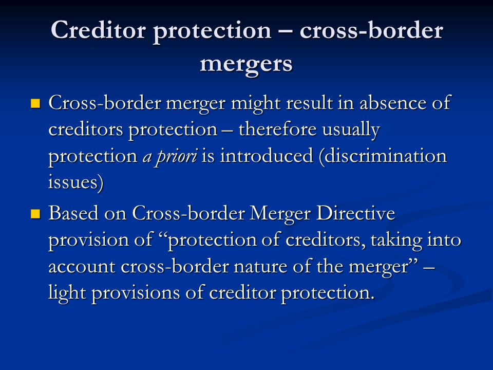 Creditor protection – cross-border mergers Cross-border merger might result in absence of creditors protection – therefore usually protection a priori