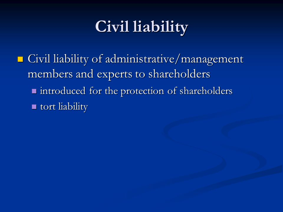 Civil liability Civil liability of administrative/management members and experts to shareholders Civil liability of administrative/management members
