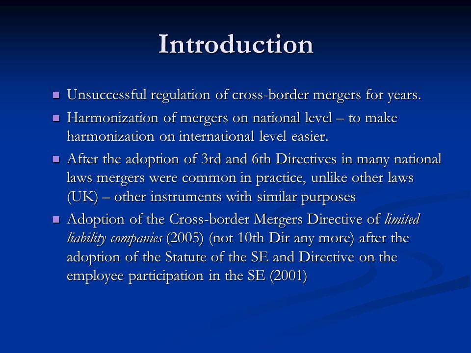 Introduction Unsuccessful regulation of cross-border mergers for years. Unsuccessful regulation of cross-border mergers for years. Harmonization of me
