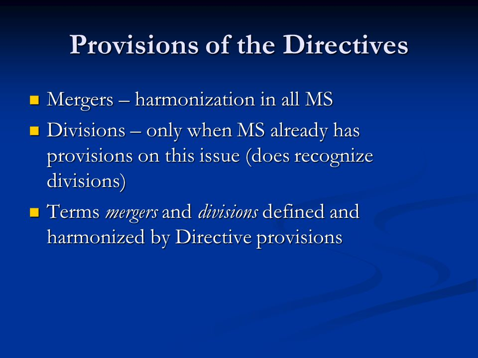 Provisions of the Directives Mergers – harmonization in all MS Mergers – harmonization in all MS Divisions – only when MS already has provisions on th