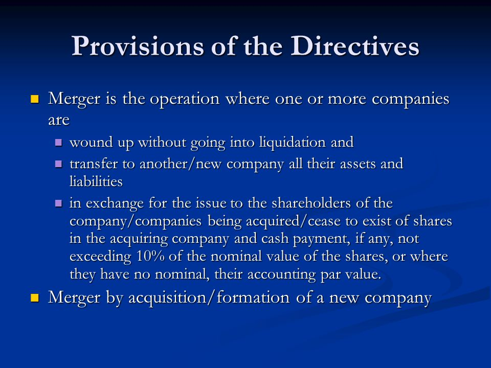 Provisions of the Directives Merger is the operation where one or more companies are Merger is the operation where one or more companies are wound up