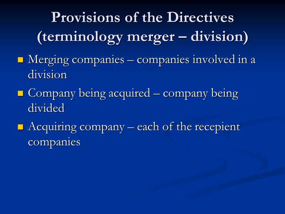 Provisions of the Directives (terminology merger – division) Merging companies – companies involved in a division Merging companies – companies involv