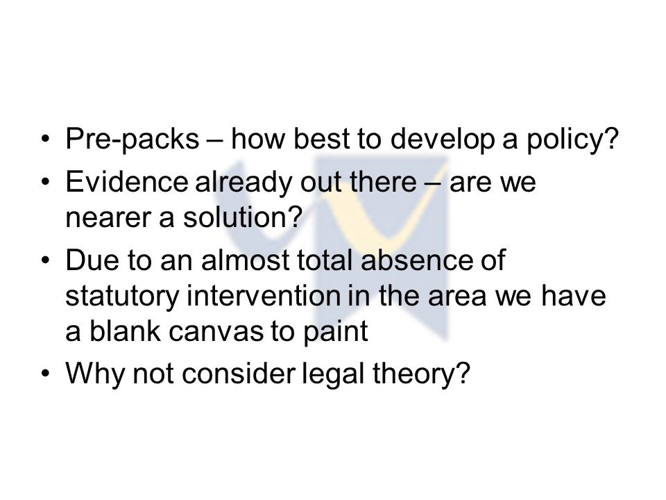 Pre-packs – how best to develop a policy. Evidence already out there – are we nearer a solution.