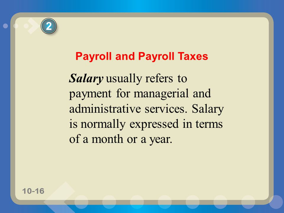 10-16 Salary usually refers to payment for managerial and administrative services.
