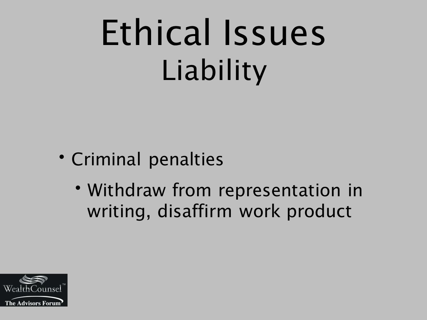 Ethical Issues Liability Criminal penalties Withdraw from representation in writing, disaffirm work product