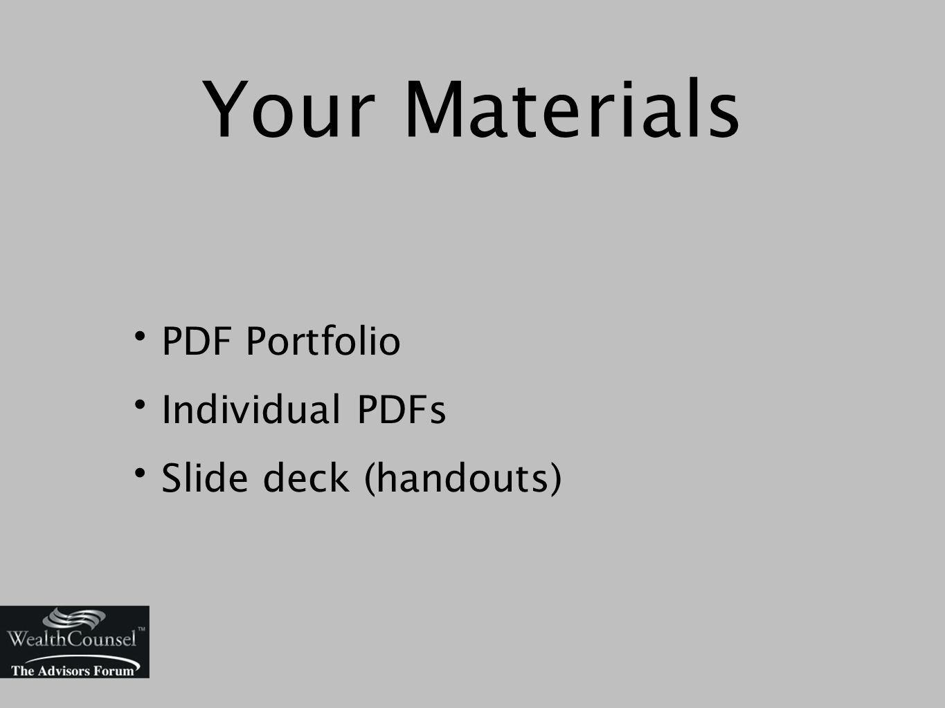 Your Materials PDF Portfolio Individual PDFs Slide deck (handouts)
