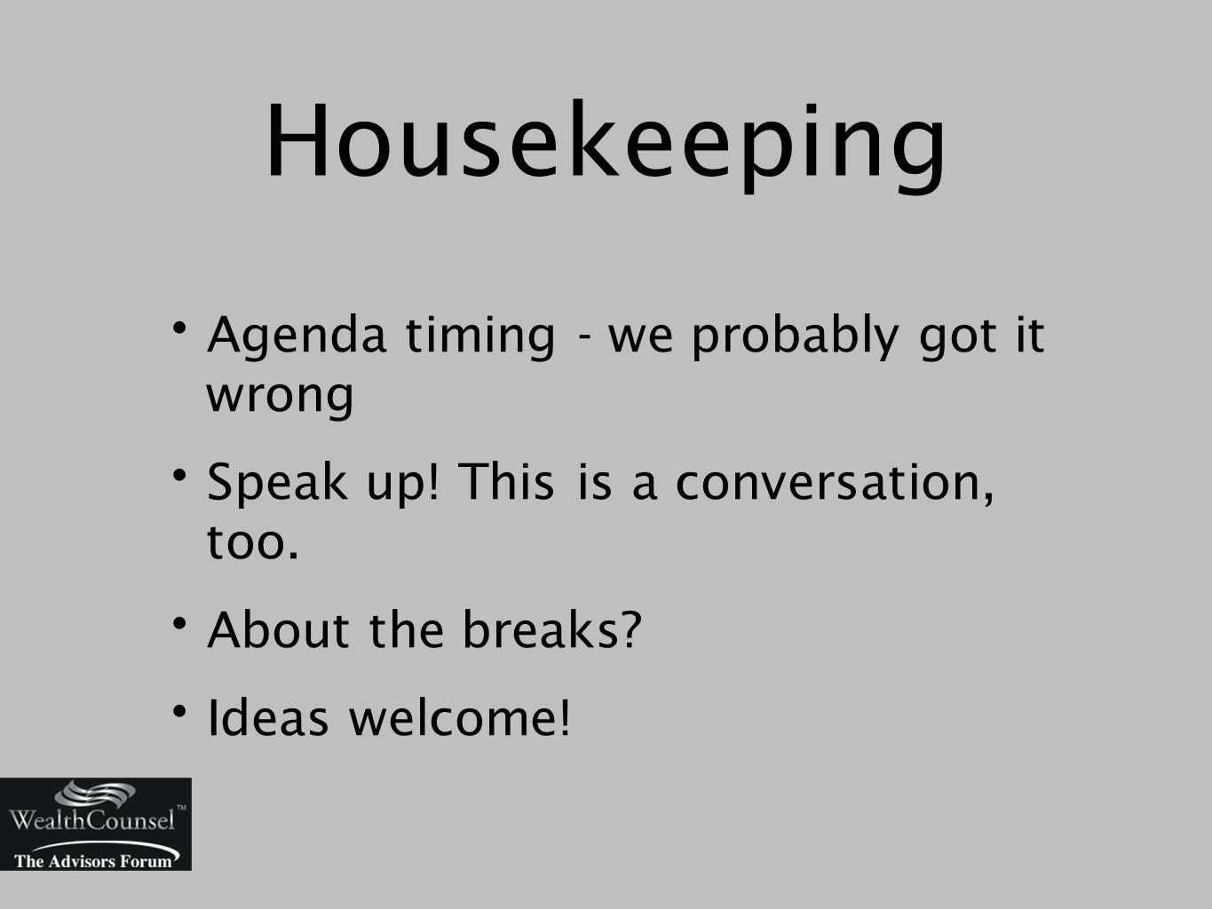 Housekeeping Agenda timing - we probably got it wrong Speak up.
