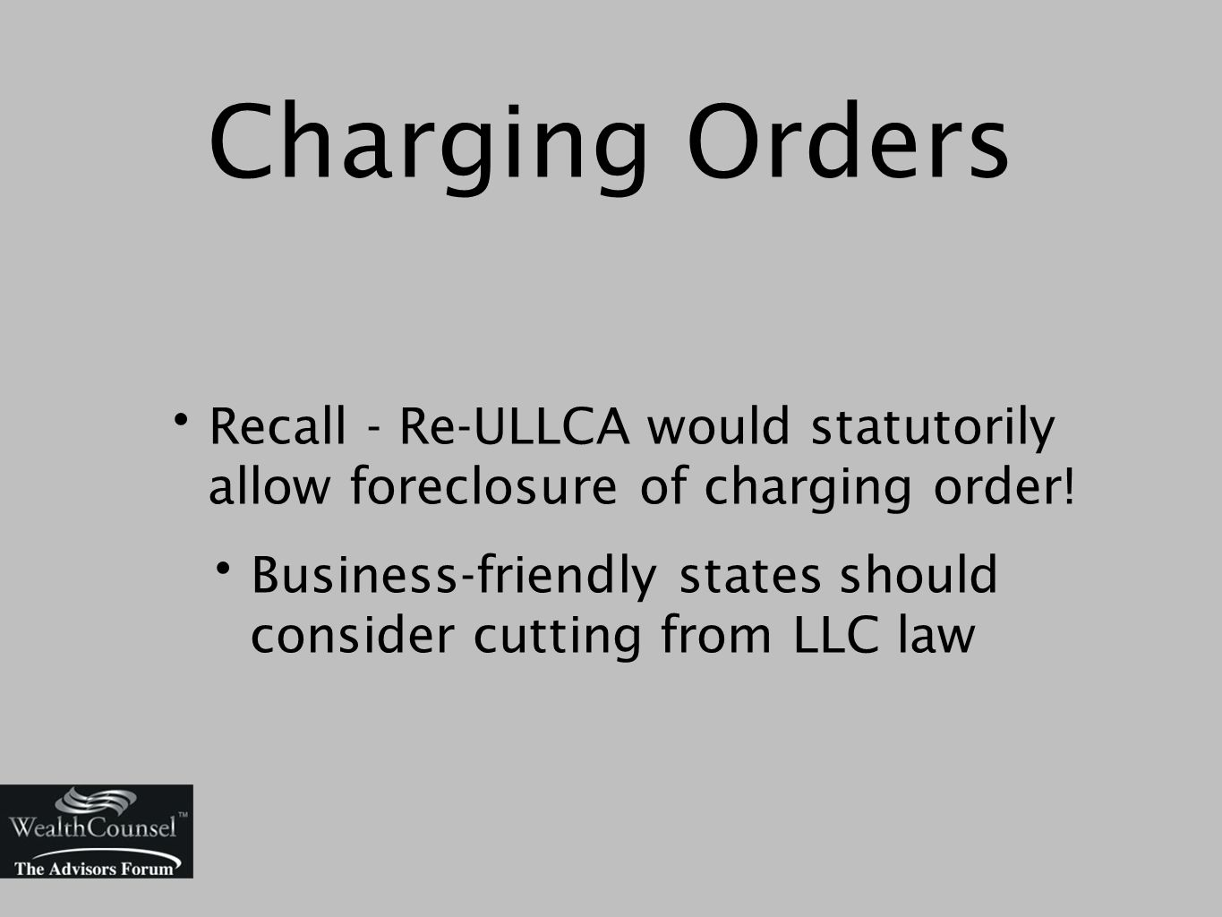 Charging Orders Recall - Re-ULLCA would statutorily allow foreclosure of charging order.