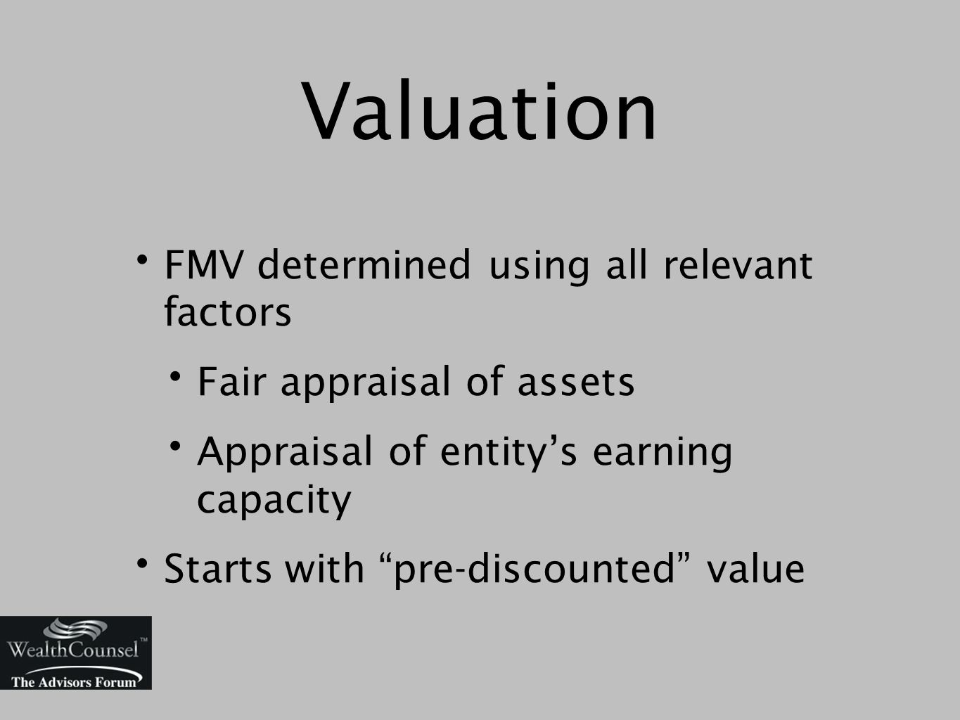 Valuation FMV determined using all relevant factors Fair appraisal of assets Appraisal of entity's earning capacity Starts with pre-discounted value