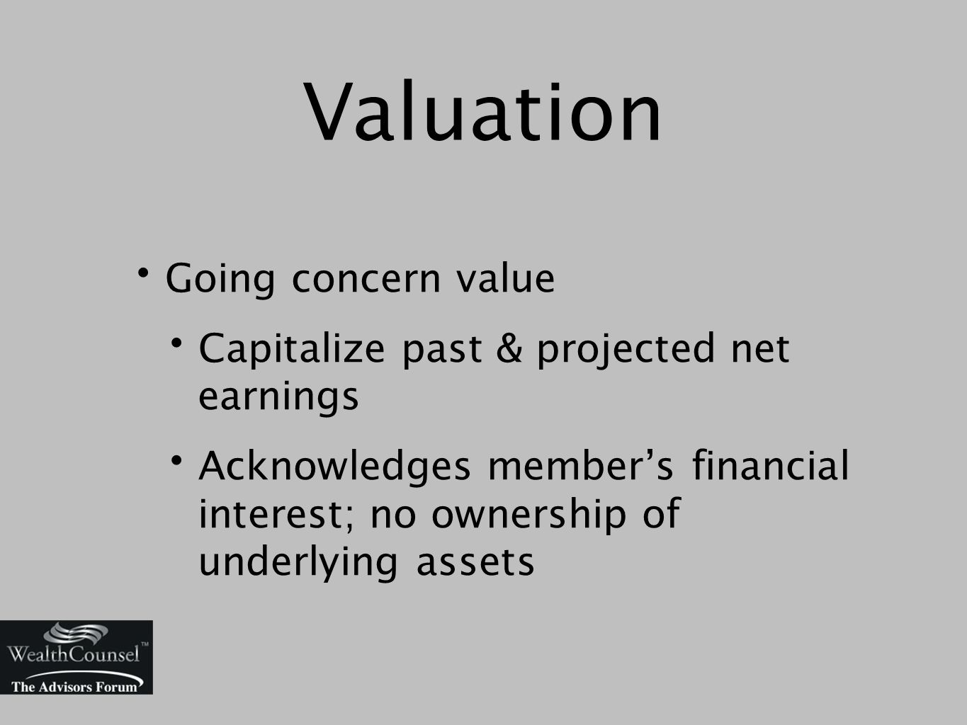 Valuation Going concern value Capitalize past & projected net earnings Acknowledges member's financial interest; no ownership of underlying assets