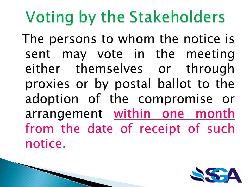 The persons to whom the notice is sent may vote in the meeting either themselves or through proxies or by postal ballot to the adoption of the compromise or arrangement within one month from the date of receipt of such notice.