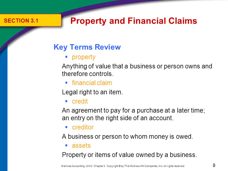 9 Glencoe Accounting Unit 2 Chapter 3 Copyright © by The McGraw-Hill Companies, Inc. All rights reserved. Key Terms Review  property Anything of valu