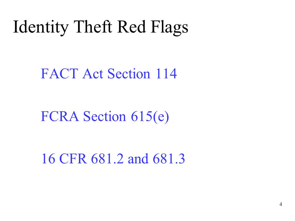 4 Identity Theft Red Flags FACT Act Section 114 FCRA Section 615(e) 16 CFR 681.2 and 681.3