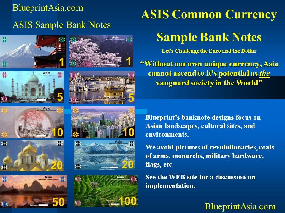 """BlueprintAsia.com ASIS Sample Bank Notes BlueprintAsia.com ASIS Common Currency Sample Bank Notes Let's Challenge the Euro and the Dollar """"Without our"""