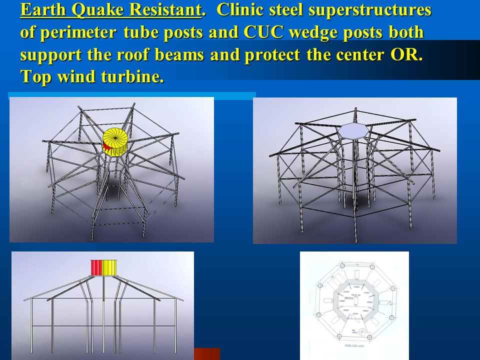 Earth Quake Resistant. Clinic steel superstructures of perimeter tube posts and CUC wedge posts both support the roof beams and protect the center OR.