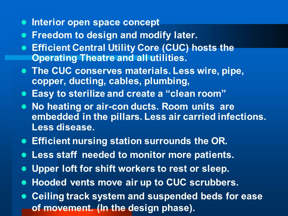 Interior open space concept Freedom to design and modify later. Efficient Central Utility Core (CUC) hosts the Operating Theatre and all utilities. Th