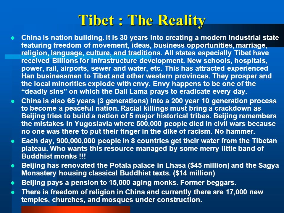 Tibet : The Reality China is nation building. It is 30 years into creating a modern industrial state featuring freedom of movement, ideas, business op