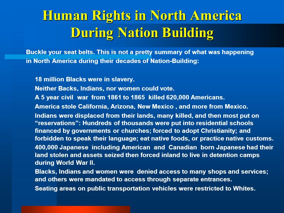 Human Rights in North America During Nation Building Buckle your seat belts. This is not a pretty summary of what was happening in North America durin