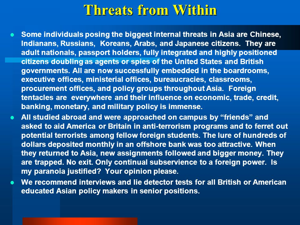 Threats from Within Some individuals posing the biggest internal threats in Asia are Chinese, Indianans, Russians, Koreans, Arabs, and Japanese citize