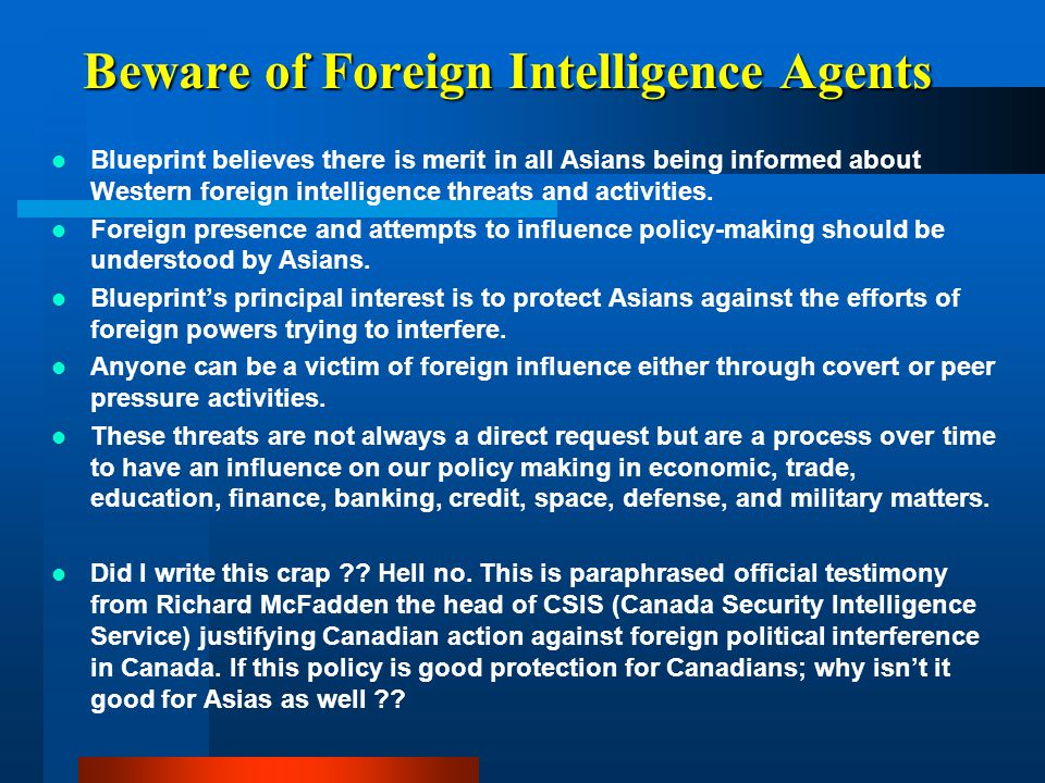 Beware of Foreign Intelligence Agents Blueprint believes there is merit in all Asians being informed about Western foreign intelligence threats and ac