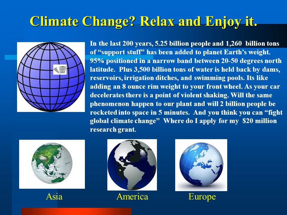 """Climate Change? Relax and Enjoy it. AsiaAmericaEurope In the last 200 years, 5.25 billion people and 1,260 billion tons of """"support stuff"""" has been ad"""