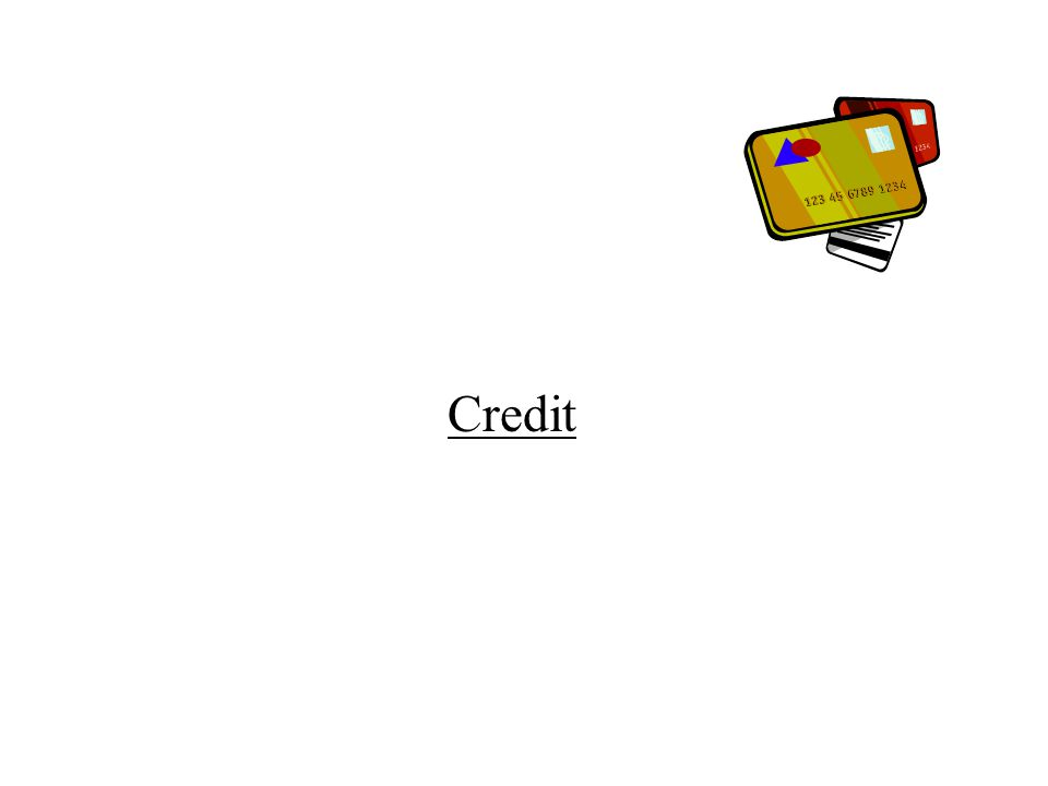 1.Credit – An agreement to pay for current purchases some time in the future.