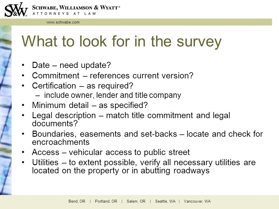 www.schwabe.com Bend, OR | Portland, OR | Salem, OR | Seattle, WA | Vancouver, WA What to look for in the survey Date – need update.