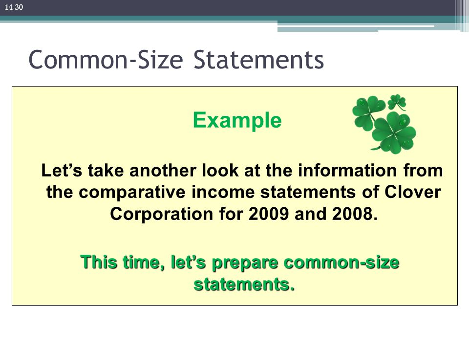 Example Let's take another look at the information from the comparative income statements of Clover Corporation for 2009 and 2008. This time, let's pr