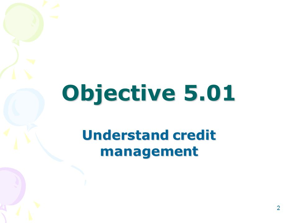Objective 5.01 Understand credit management 2