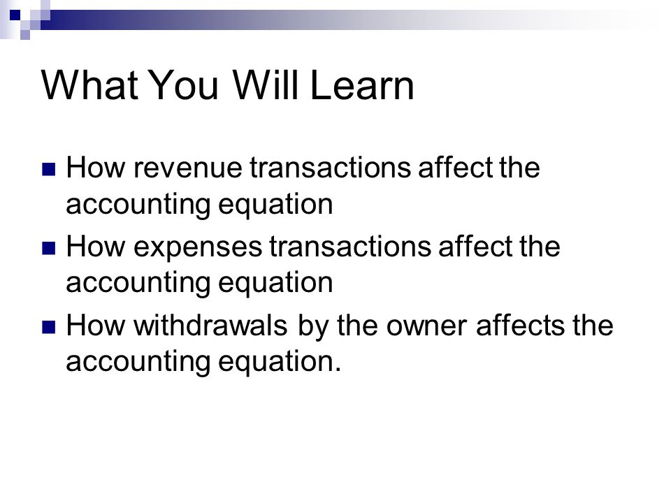 What You Will Learn How revenue transactions affect the accounting equation How expenses transactions affect the accounting equation How withdrawals b