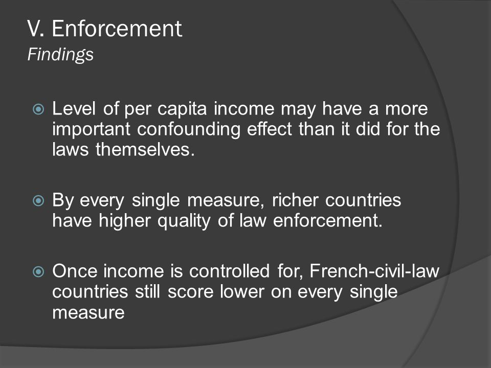 V. Enforcement Findings  Level of per capita income may have a more important confounding effect than it did for the laws themselves.  By every sing