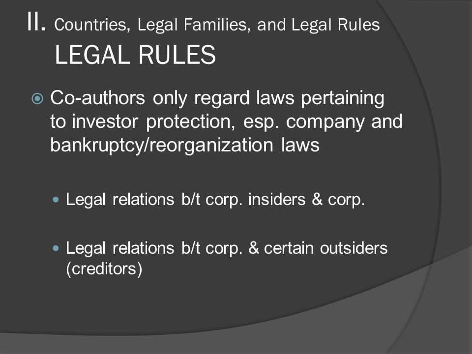 II. Countries, Legal Families, and Legal Rules LEGAL RULES  Co-authors only regard laws pertaining to investor protection, esp. company and bankruptc