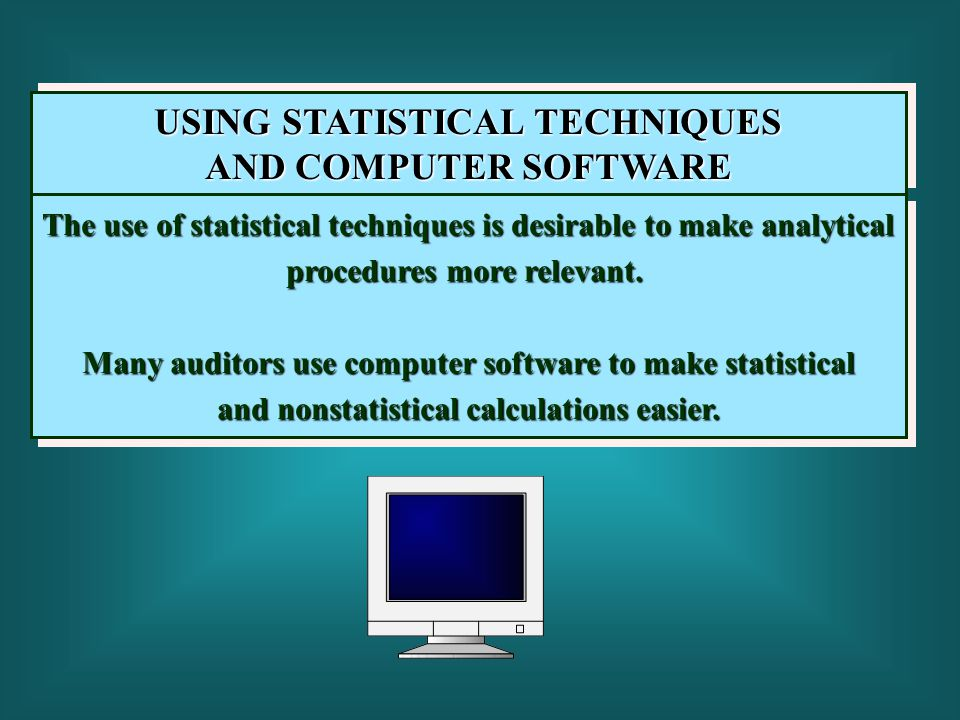 USING STATISTICAL TECHNIQUES AND COMPUTER SOFTWARE USING STATISTICAL TECHNIQUES AND COMPUTER SOFTWARE The use of statistical techniques is desirable t
