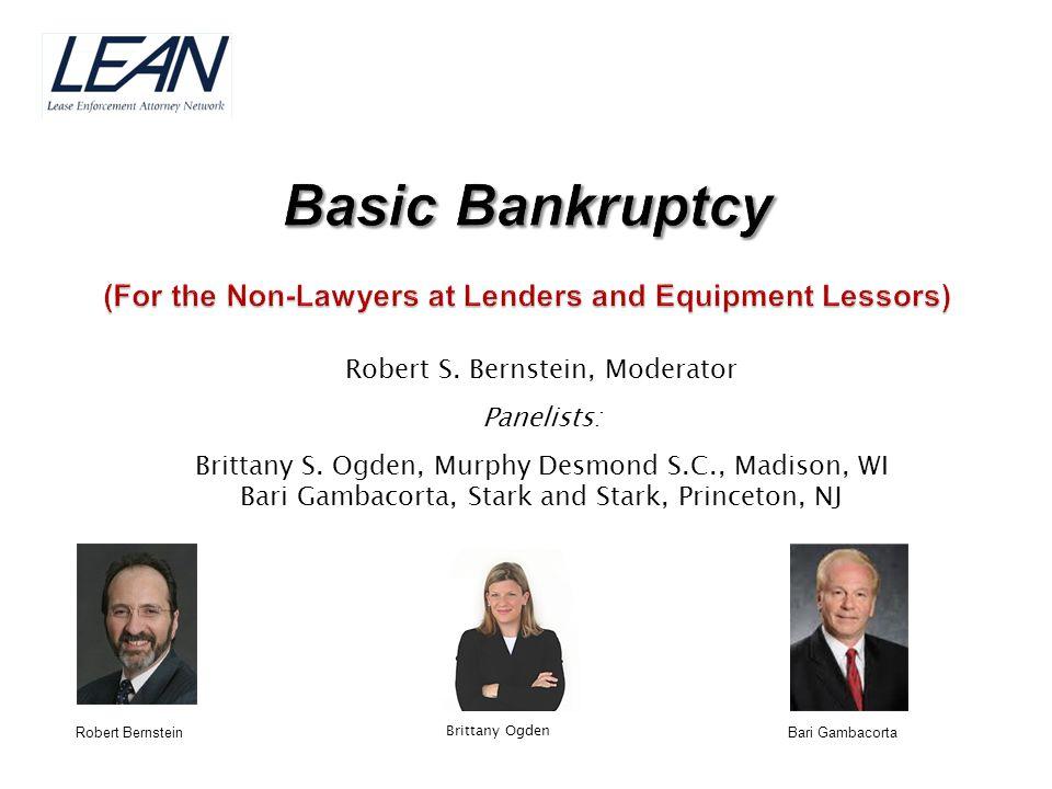 Robert S. Bernstein, Moderator Panelists: Brittany S. Ogden, Murphy Desmond S.C., Madison, WI Bari Gambacorta, Stark and Stark, Princeton, NJ Robert B