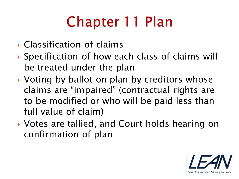  Classification of claims  Specification of how each class of claims will be treated under the plan  Voting by ballot on plan by creditors whose cl