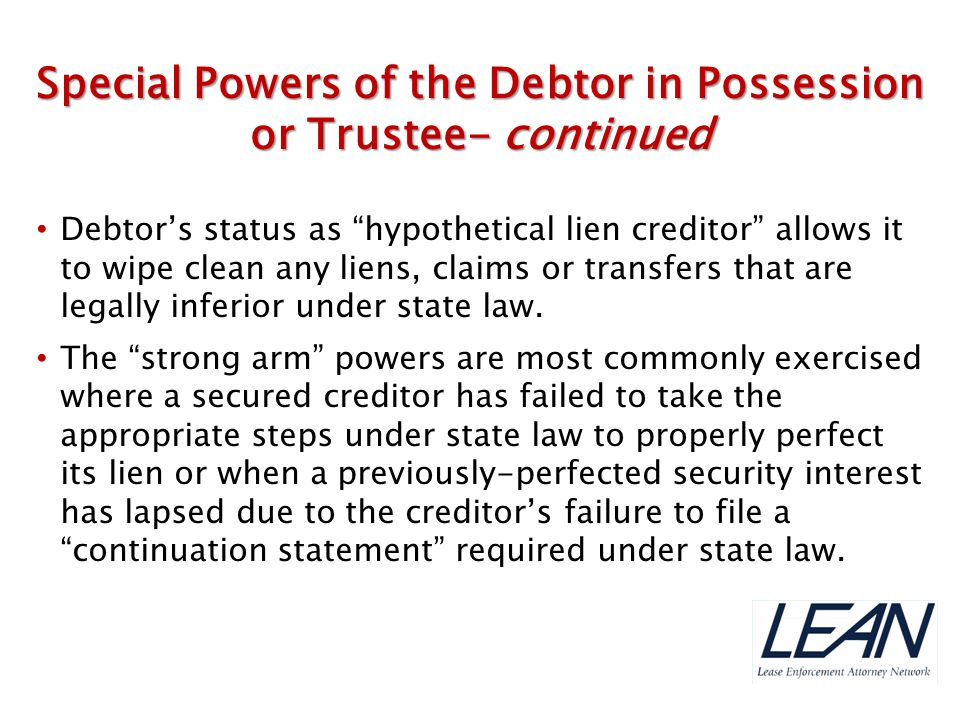 """Debtor's status as """"hypothetical lien creditor"""" allows it to wipe clean any liens, claims or transfers that are legally inferior under state law. The"""
