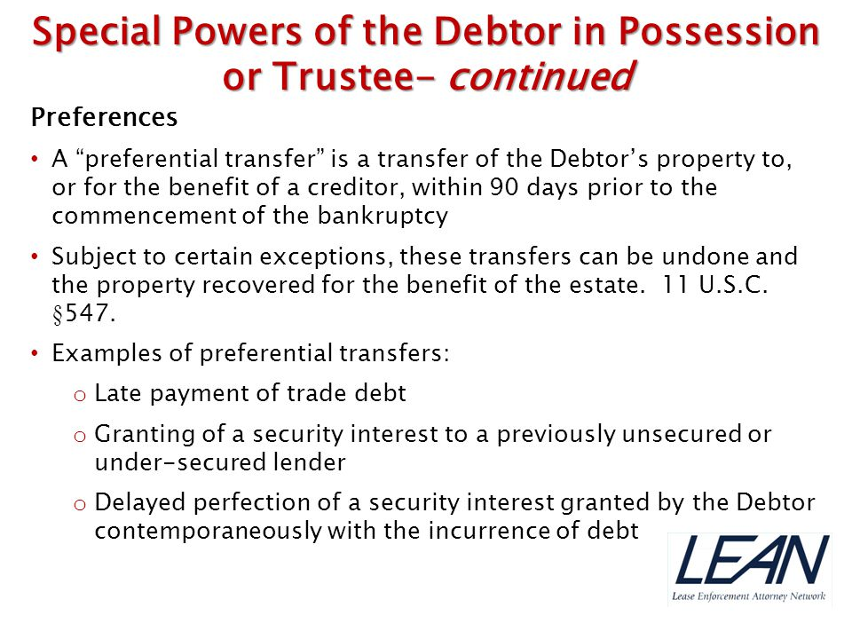 """Preferences A """"preferential transfer"""" is a transfer of the Debtor's property to, or for the benefit of a creditor, within 90 days prior to the commenc"""
