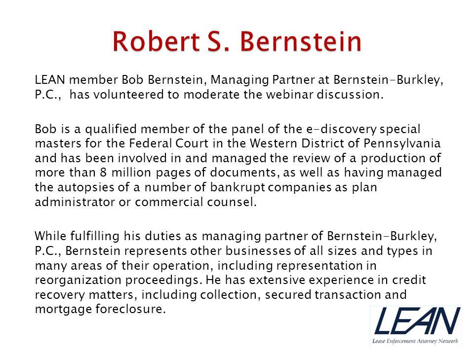 LEAN member Bob Bernstein, Managing Partner at Bernstein-Burkley, P.C., has volunteered to moderate the webinar discussion. Bob is a qualified member