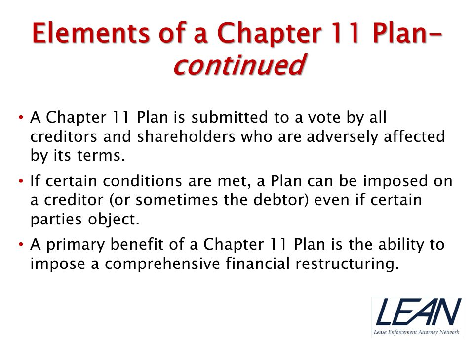 A Chapter 11 Plan is submitted to a vote by all creditors and shareholders who are adversely affected by its terms. If certain conditions are met, a P