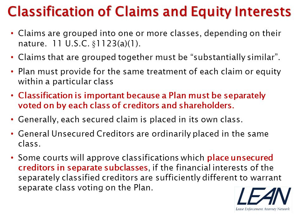 """Claims are grouped into one or more classes, depending on their nature. 11 U.S.C. §1123(a)(1). Claims that are grouped together must be """"substantially"""
