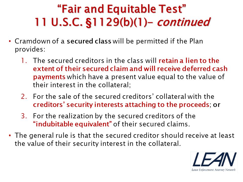Cramdown of a secured class will be permitted if the Plan provides: 1.The secured creditors in the class will retain a lien to the extent of their sec