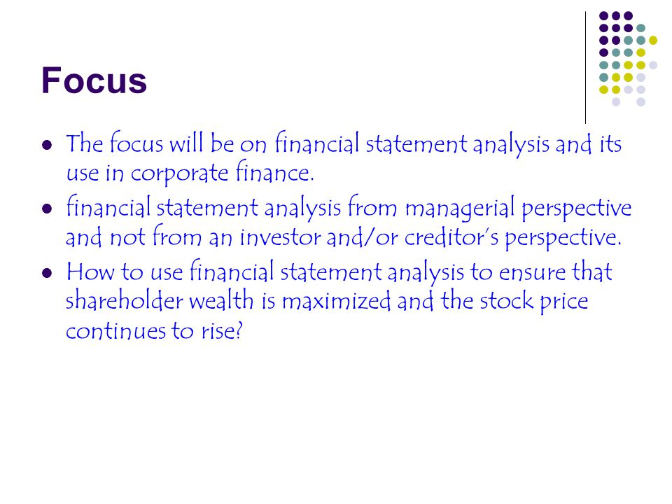 Focus The focus will be on financial statement analysis and its use in corporate finance.